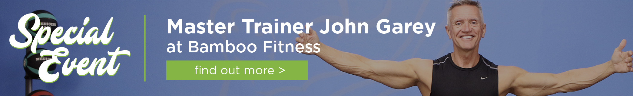 Special Event - Master Trainer John Garey at Bamboo Fitness - find out more